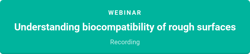 webinar  Understanding biocompatibility of rough surfaces  Recording