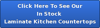 Click Here To See Our In Stock  Laminate Kitchen Countertops