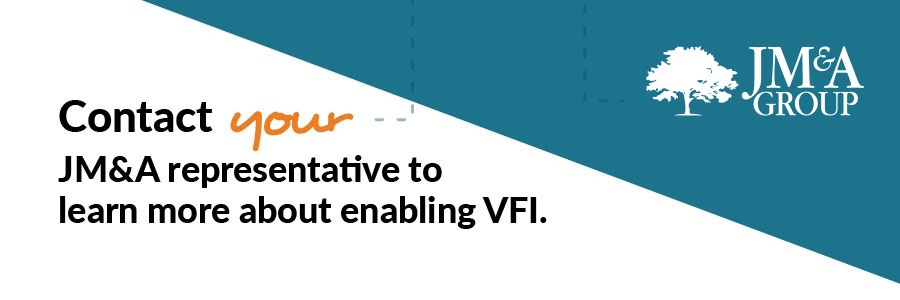 Contact your JM&A representative to learn more about enabling VFI.
