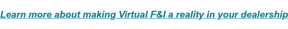 Learn more about making Virtual F&I a reality in your dealership