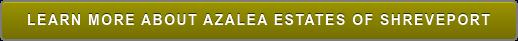 LEARN MORE ABOUT AZALEA ESTATES OF SHREVEPORT