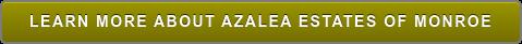LEARN MORE ABOUT AZALEA ESTATES OF MONROE