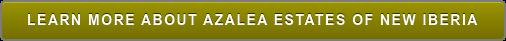 LEARN MORE ABOUT AZALEA ESTATES OF NEW IBERIA