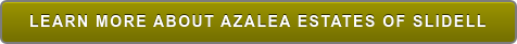LEARN MORE ABOUT AZALEA ESTATES OF SLIDELL