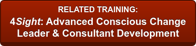 RELATED TRAINING: 4Sight: Advanced Conscious Change Leader & Consultant Development