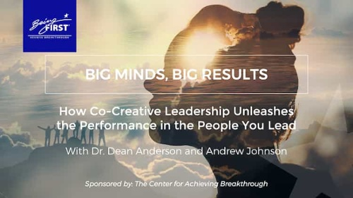 Related Webinar: Big Minds, Big Results - How Co-Creative Leadership Unleashes the Performance in the People You Lead