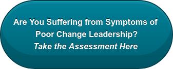 Are You Suffering from Symptoms of  Poor Change Leadership? Take the Assessment Here