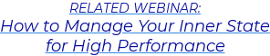 RELATED WEBINAR: How to Manage Your Inner State for High Performance