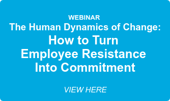 WEBINAR The Human Dynamics of Change: How to Turn Employee Resistance  Into Commitment VIEW HERE