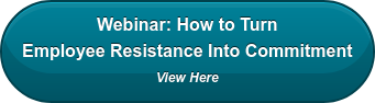 Free Webinar: How to Turn Employee Resistance Into Commitment View Here