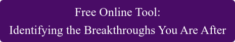 Free Online Tool: Identifying the Breakthroughs You Are After