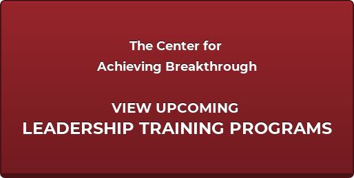 The Center for  Achieving Breakthrough  VIEW UPCOMING  LEADERSHIP TRAINING PROGRAMS