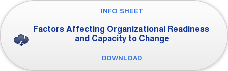 INFO SHEET  Factors Affecting Organizational Readiness  and Capacity to Change    DOWNLOAD