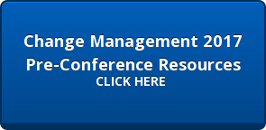 Change Management 2017  Pre-Conference Resources CLICK HERE