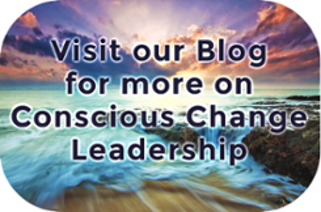 Visit our blog for more on Conscious Change Leadership. Click Here.