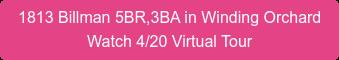1813 Billman 5BR,3BA in Winding Orchard Watch 4/20 Virtual Tour