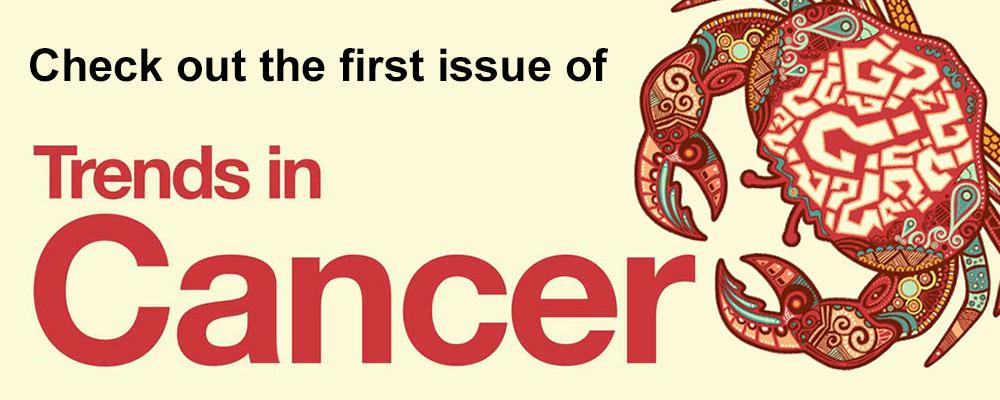 The inagural issue of Trends in Cancer