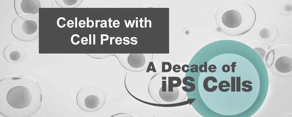 Celebrate 10 years of iPSCs with Cell Press