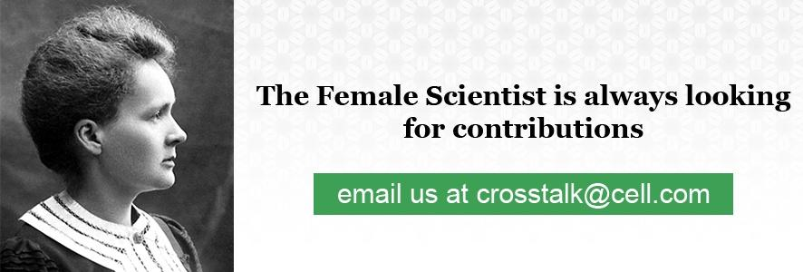 We're always looking for contributions to the Female Scientist. If you have an idea for us, please contact us at crosstalk@cell.com.