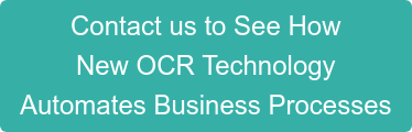 Contact us to See How New OCR Technology Automates Business Processes