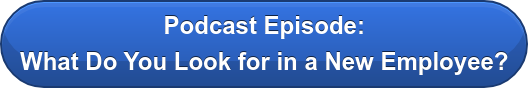 Podcast Episode: What Do You Look for in a New Employee?