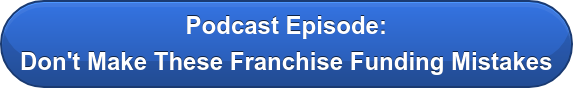Podcast Episode: Don't Make These Franchise Funding Mistakes