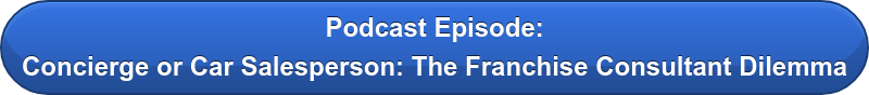 Podcast Episode: Concierge or Car Salesperson: The Franchise Consultant Dilemma