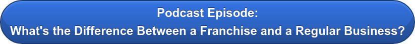 Podcast Episode: What's the Difference Between a Franchise and a Regular Business?