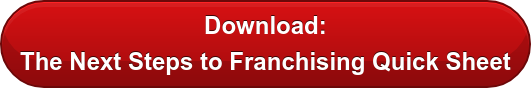 Download:  The Next Steps to Franchising Quick Sheet