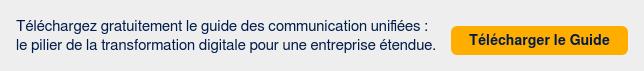 Téléchargez gratuitement le guide des communication unifiées :  le pilier de la transformation digitale pour une entreprise étendue.  Télécharger le Guide