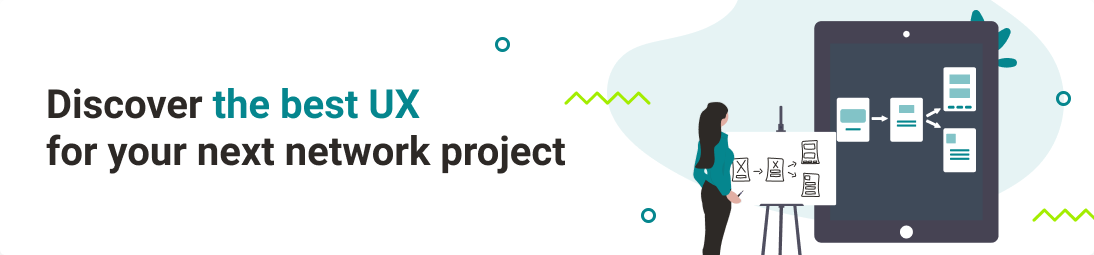 The UX and UI for your network project