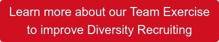 Learn more about our Team Exercise  to improve Diversity Recruiting