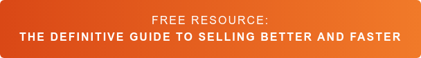 Free Resource:  The Definitive Guide to Selling Better and Faster