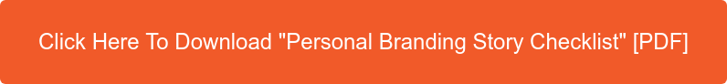 """Click Here To Download """"Personal Branding Story Checklist"""" [PDF]"""