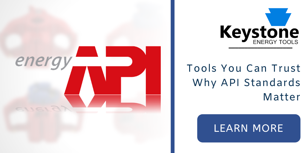 Tools You Can Trust; Why API Standards Matter | Keystone Energy Tools