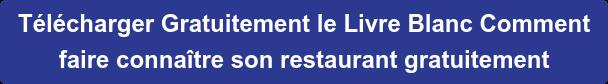 Télécharger Gratuitement le Livre Blanc Comment faire connaître son restaurant gratuitement