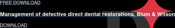 FREE DOWNLOAD  Management of defective direct dental restorations, Blum & Wilson DOWNLOAD