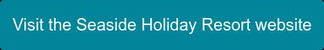 Visit the Seaside Holiday Resort website