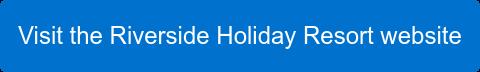 Visit the Riverside Holiday Resort website