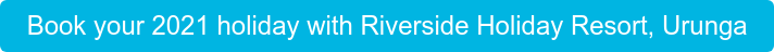 Book your 2021 holiday with Riverside Holiday Resort, Urunga
