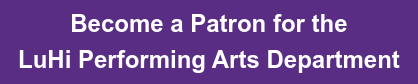 Become a Patron for the  LuHi Performing Arts Department