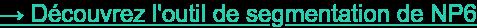 → Découvrez l'outil de segmentation de NP6
