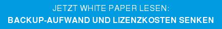 jetzt White Paper lesen: Backup-Aufwand und Lizenzkosten senken