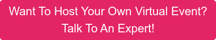 Want To Host Your Own Virtual Event? Talk To An Expert!