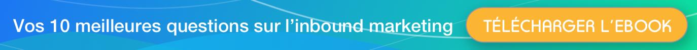 vos 10 meilleures questions sur l'inbound marketing