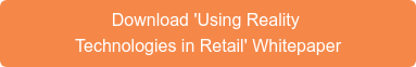Download 'Using Reality  Technologies in Retail' Whitepaper