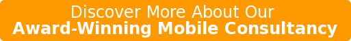 Discover More About Our  Award-Winning Mobile Consultancy