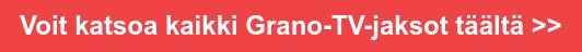 Voit katsoa kaikki Grano-TV-jaksot täältä >>