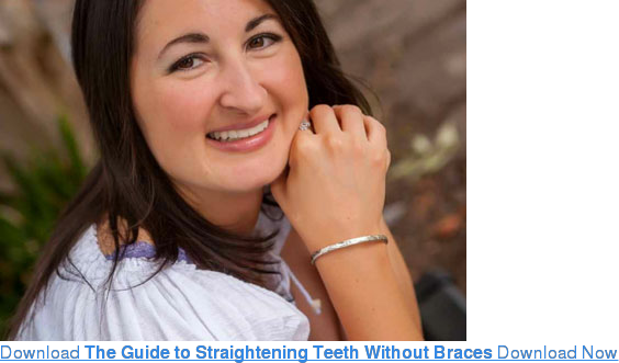 Download The Guide to Straightening Teeth Without Braces Download Now
