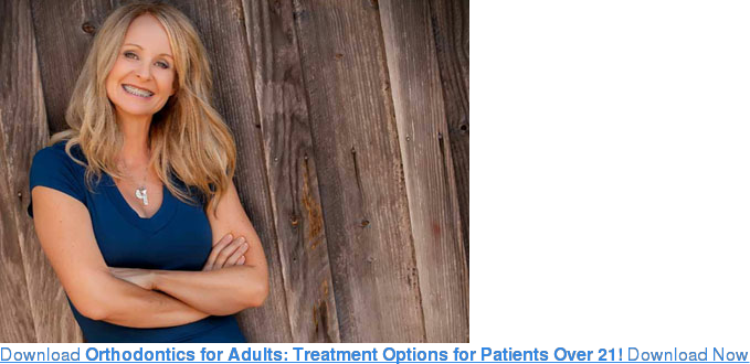 Download Orthodontics for Adults: Treatment Options for Patients Over 21!  Download Now